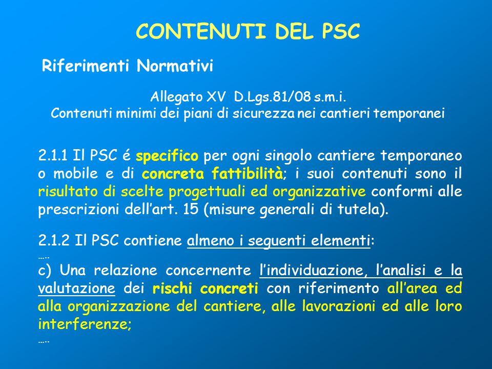 2.1.1 Il PSC é specifico per ogni singolo cantiere temporaneo o mobile e di concreta fattibilità; i suoi contenuti sono il risultato di scelte progett