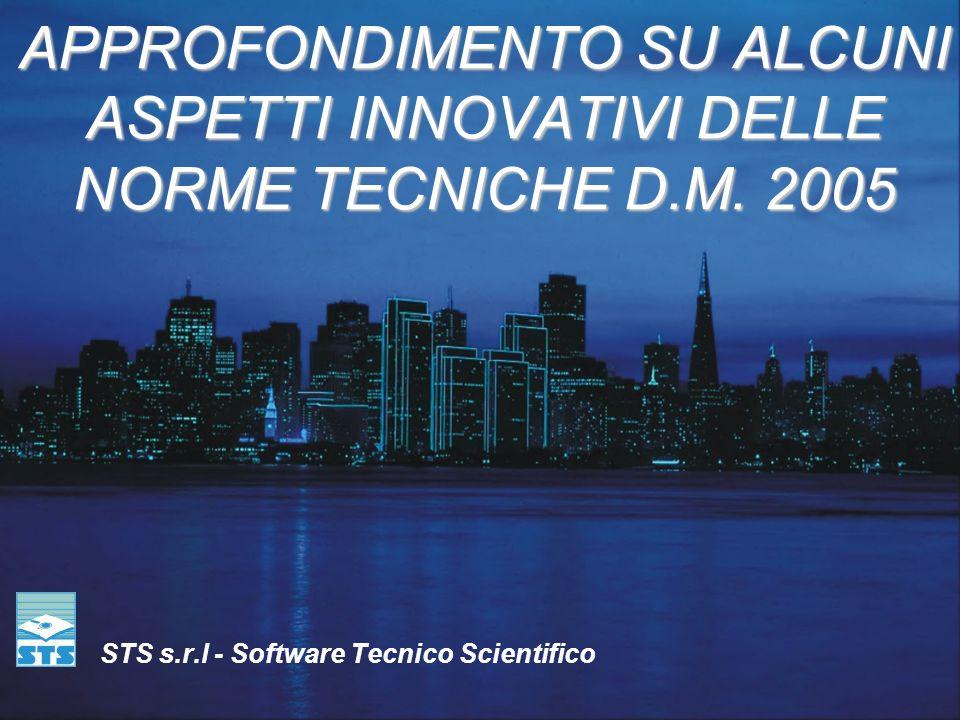 APPROFONDIMENTO SU ALCUNI ASPETTI INNOVATIVI DELLE NORME TECNICHE D.M. 2005 STS s.r.l - Software Tecnico Scientifico