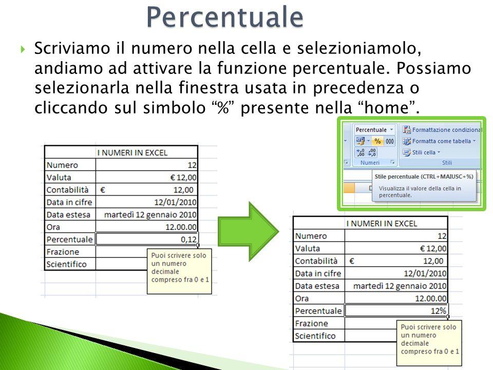 Scriviamo il numero decimale nella casella e selezioniamo la funzione frazione nella solita finestra.
