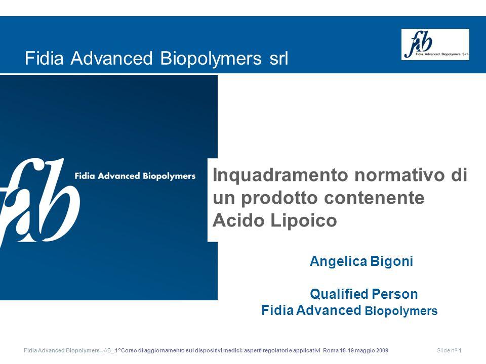 Fidia Advanced Biopolymers– AB_ 1°Corso di aggiornamento sui dispositivi medici: aspetti regolatori e applicativi Roma 18-19 maggio 2009Slide n° 1 Fid