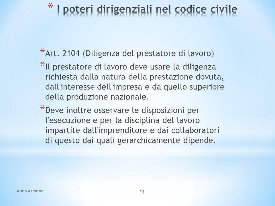 Anna Armone 11 * Art. 2104 (Diligenza del prestatore di lavoro) * Il prestatore di lavoro deve usare la diligenza richiesta dalla natura della prestaz