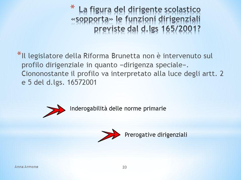 Anna Armone 20 * Il legislatore della Riforma Brunetta non è intervenuto sul profilo dirigenziale in quanto «dirigenza speciale». Ciononostante il pro
