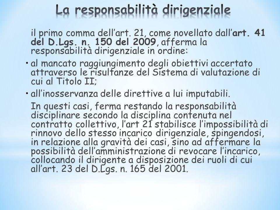 il primo comma dellart. 21, come novellato dallart. 41 del D.Lgs. n. 150 del 2009, afferma la responsabilità dirigenziale in ordine: al mancato raggiu