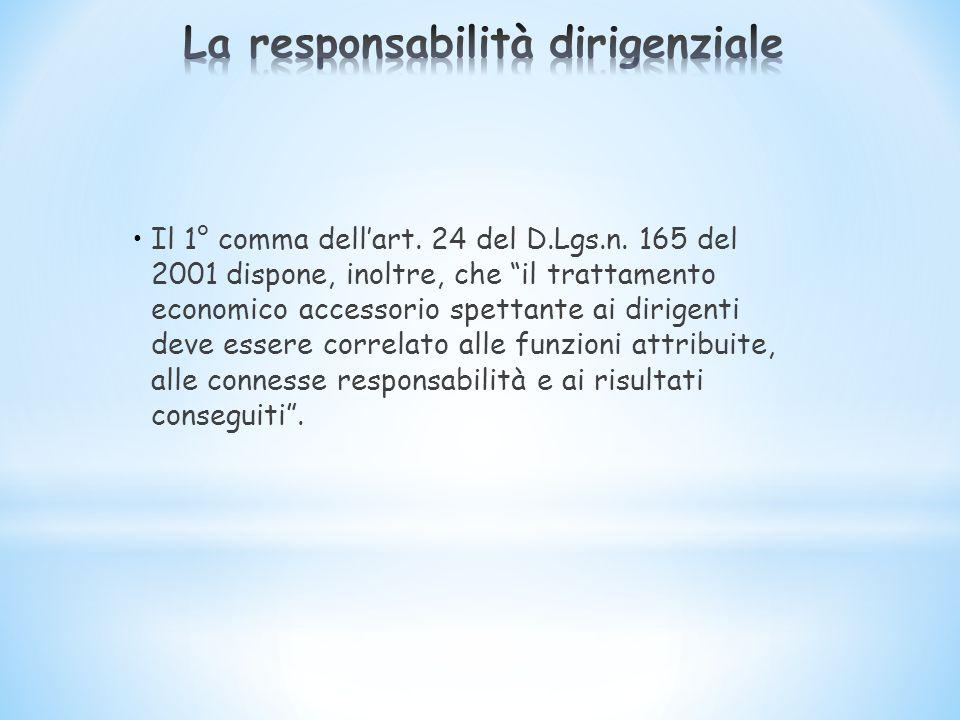 Il 1° comma dellart. 24 del D.Lgs.n. 165 del 2001 dispone, inoltre, che il trattamento economico accessorio spettante ai dirigenti deve essere correla