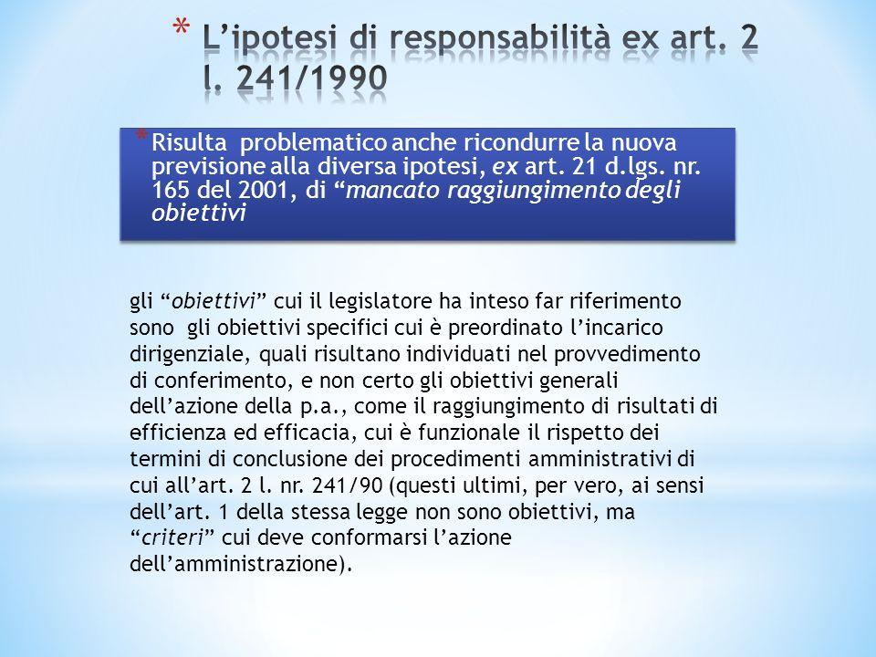 * Risulta problematico anche ricondurre la nuova previsione alla diversa ipotesi, ex art. 21 d.lgs. nr. 165 del 2001, di mancato raggiungimento degli
