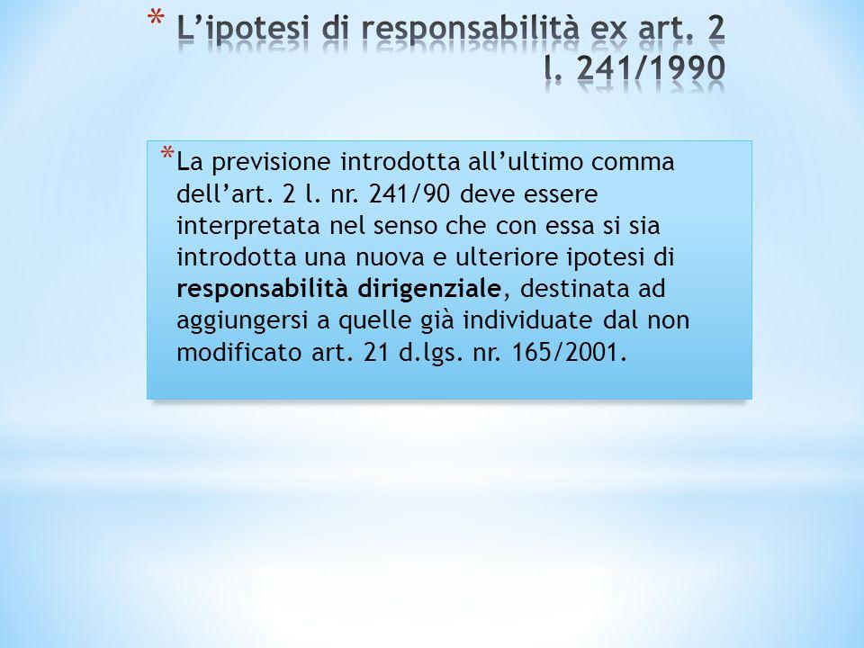 * La previsione introdotta allultimo comma dellart. 2 l. nr. 241/90 deve essere interpretata nel senso che con essa si sia introdotta una nuova e ulte