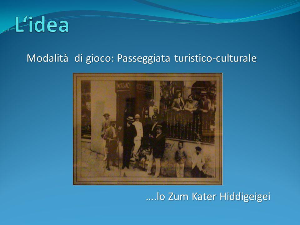Modalità di gioco: Passeggiata turistico-culturale ….lo Zum Kater Hiddigeigei ….lo Zum Kater Hiddigeigei