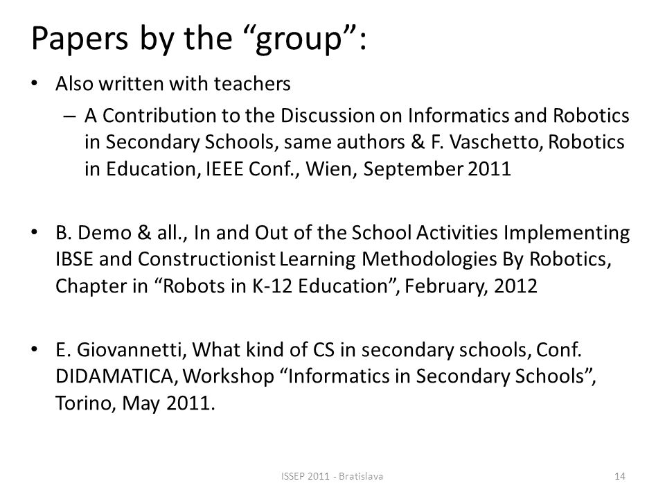 Papers by the group: Also written with teachers – A Contribution to the Discussion on Informatics and Robotics in Secondary Schools, same authors & F.