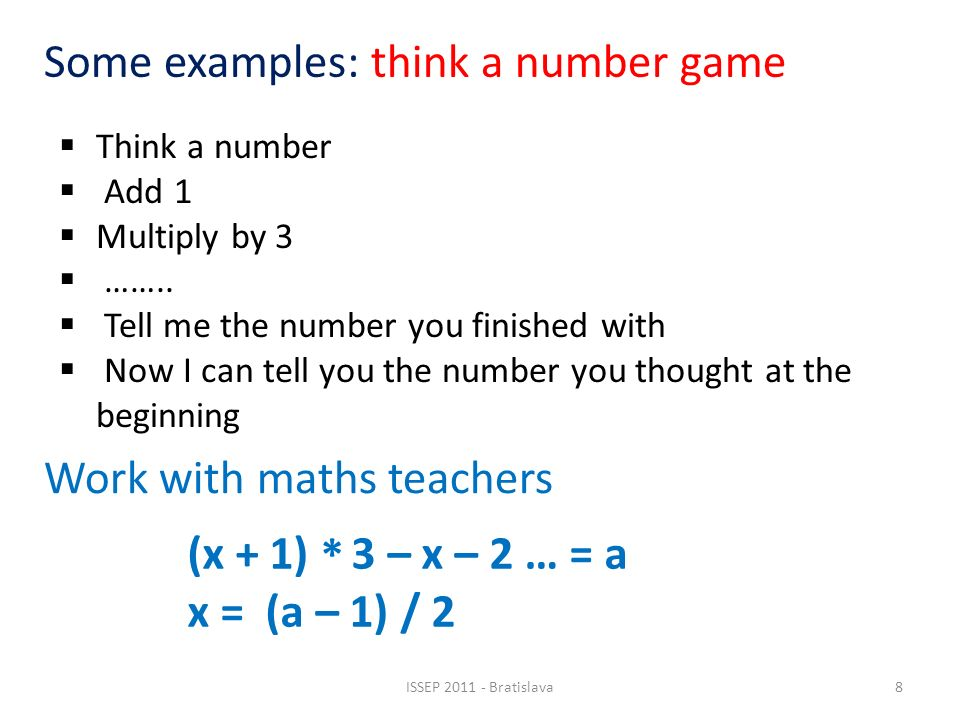Some examples: think a number game Think a number Add 1 Multiply by 3 ……..