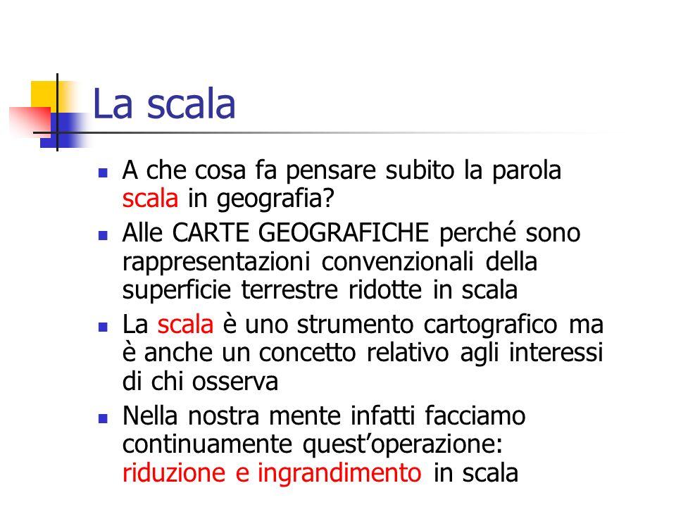 La scala A che cosa fa pensare subito la parola scala in geografia? Alle CARTE GEOGRAFICHE perché sono rappresentazioni convenzionali della superficie