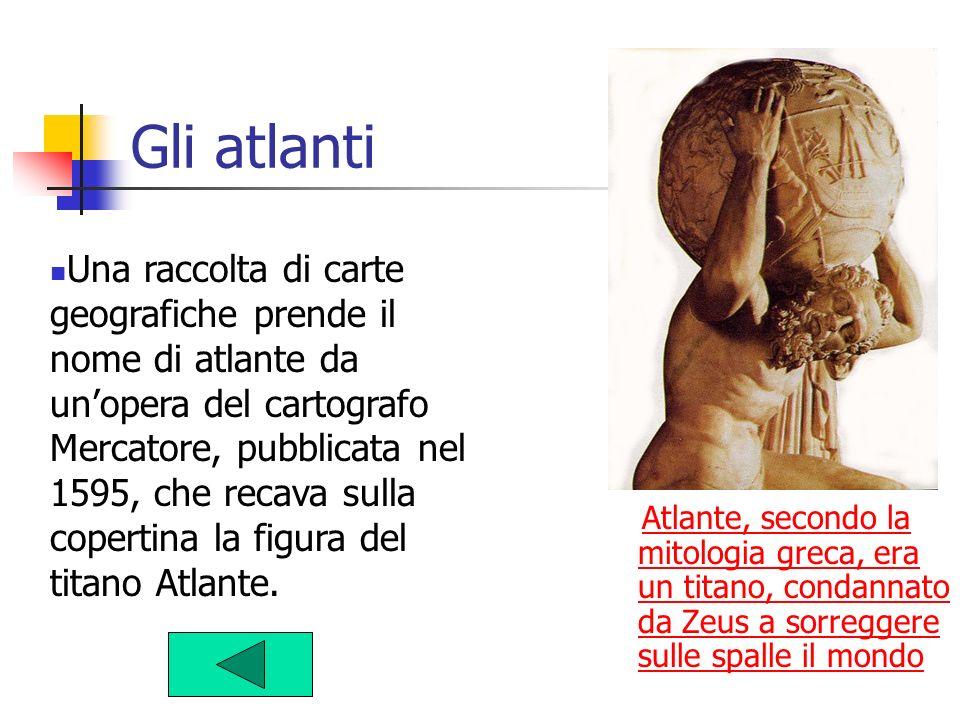 Gli atlanti Atlante, secondo la mitologia greca, era un titano, condannato da Zeus a sorreggere sulle spalle il mondoAtlante, secondo la mitologia gre