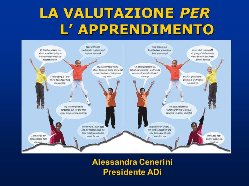 LA VALUTAZIONE PER L APPRENDIMENTO Alessandra Cenerini Presidente ADi