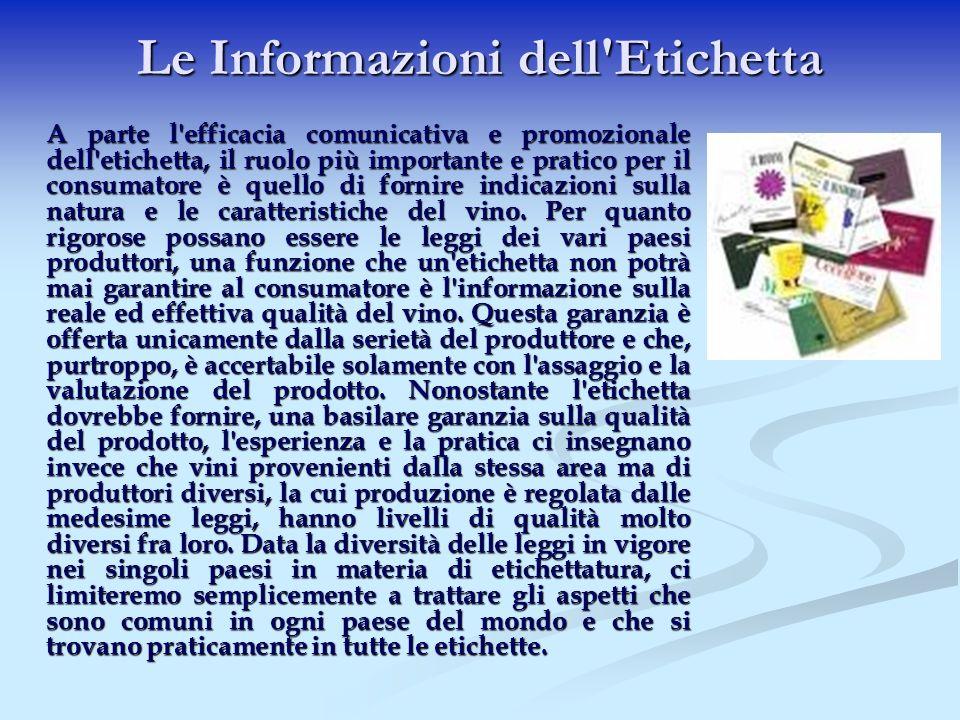 Le Informazioni dell'Etichetta A parte l'efficacia comunicativa e promozionale dell'etichetta, il ruolo più importante e pratico per il consumatore è