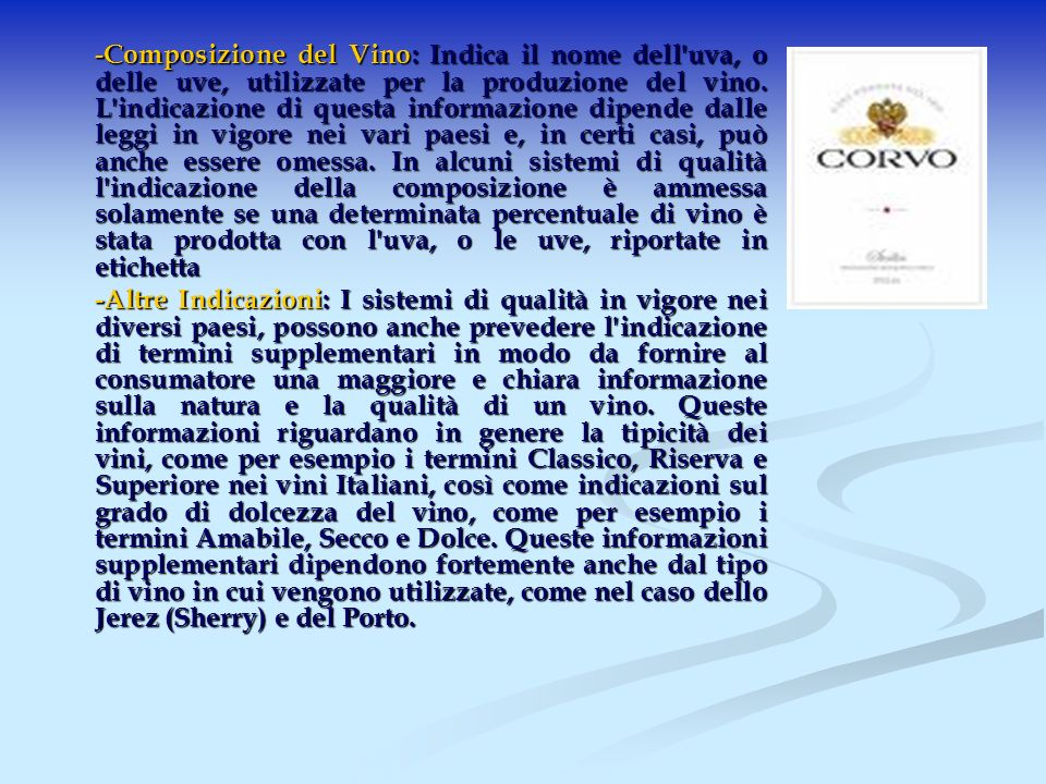 -Composizione del Vino: Indica il nome dell'uva, o delle uve, utilizzate per la produzione del vino. L'indicazione di questa informazione dipende dall