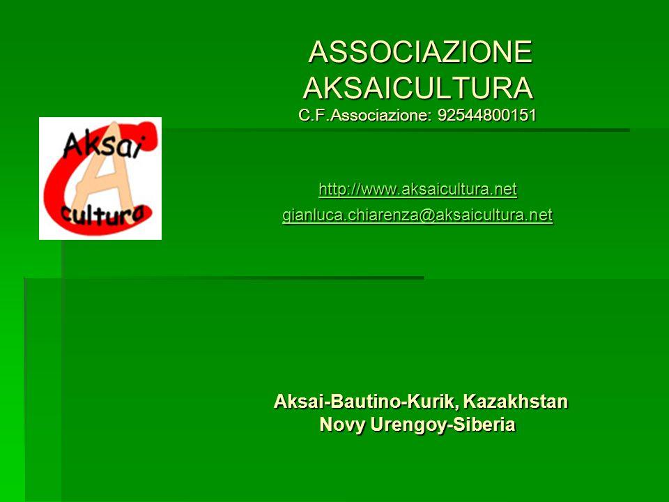 ASSOCIAZIONE AKSAICULTURA C.F.Associazione: 92544800151 http://www.aksaicultura.net gianluca.chiarenza@aksaicultura.net Aksai-Bautino-Kurik, Kazakhsta