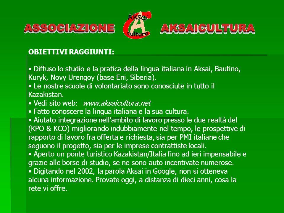 OBIETTIVI RAGGIUNTI: Diffuso lo studio e la pratica della lingua italiana in Aksai, Bautino, Kuryk, Novy Urengoy (base Eni, Siberia). Le nostre scuole