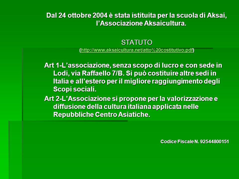Dal 24 ottobre 2004 è stata istituita per la scuola di Aksai, lAssociazione Aksaicultura. STATUTO (http://www.aksaicultura.net/atto%20costitutivo.pdf)