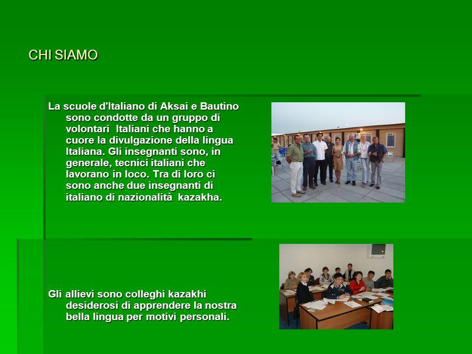 CHI SIAMO La scuole d'Italiano di Aksai e Bautino sono condotte da un gruppo di volontari Italiani che hanno a cuore la divulgazione della lingua Ital