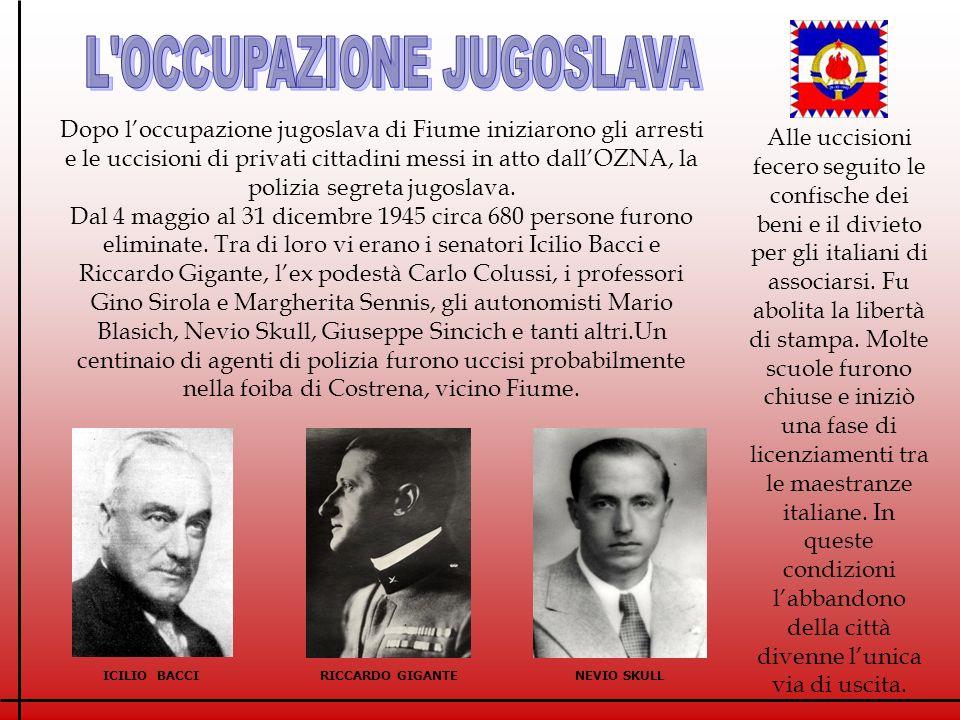 Dopo loccupazione jugoslava di Fiume iniziarono gli arresti e le uccisioni di privati cittadini messi in atto dallOZNA, la polizia segreta jugoslava.