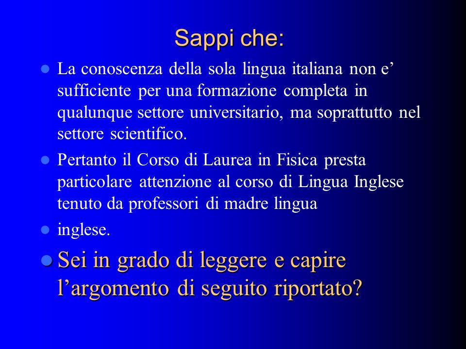 Sappi che: La conoscenza della sola lingua italiana non e sufficiente per una formazione completa in qualunque settore universitario, ma soprattutto n
