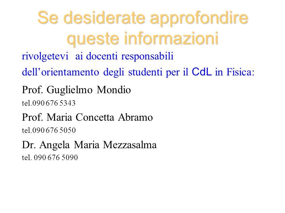 Se desiderate approfondire queste informazioni rivolgetevi ai docenti responsabili dellorientamento degli studenti per il CdL in Fisica: Prof. Gugliel