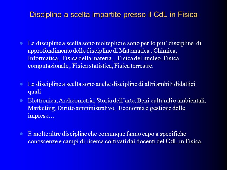 Discipline a scelta impartite presso il CdL in Fisica Le discipline a scelta sono molteplici e sono per lo piu discipline di approfondimento delle dis