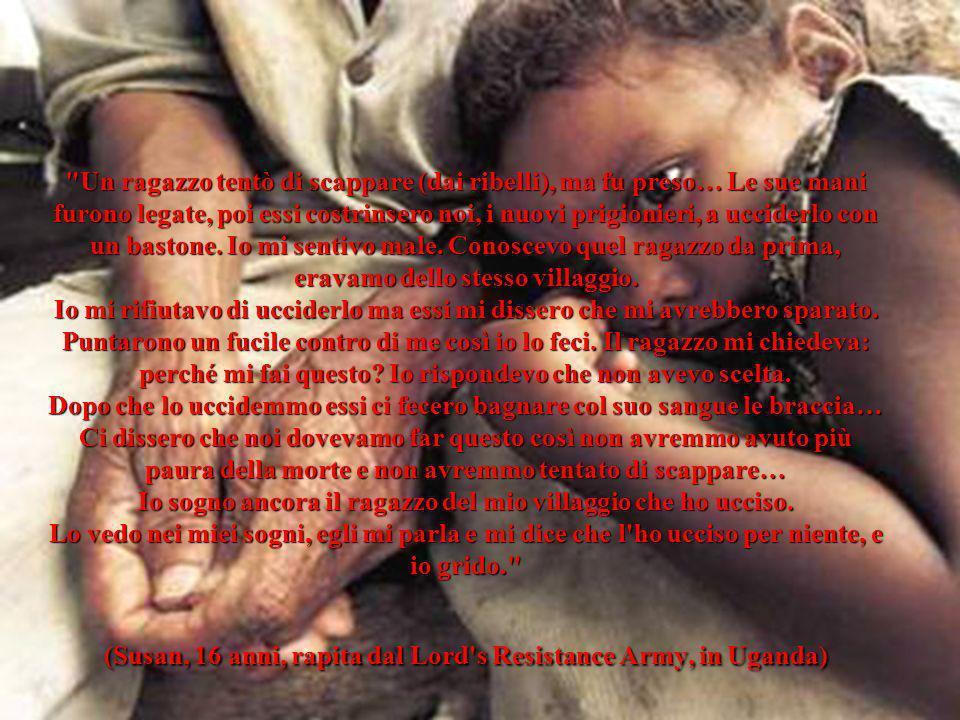 Un ragazzo tentò di scappare (dai ribelli), ma fu preso… Le sue mani furono legate, poi essi costrinsero noi, i nuovi prigionieri, a ucciderlo con un bastone.