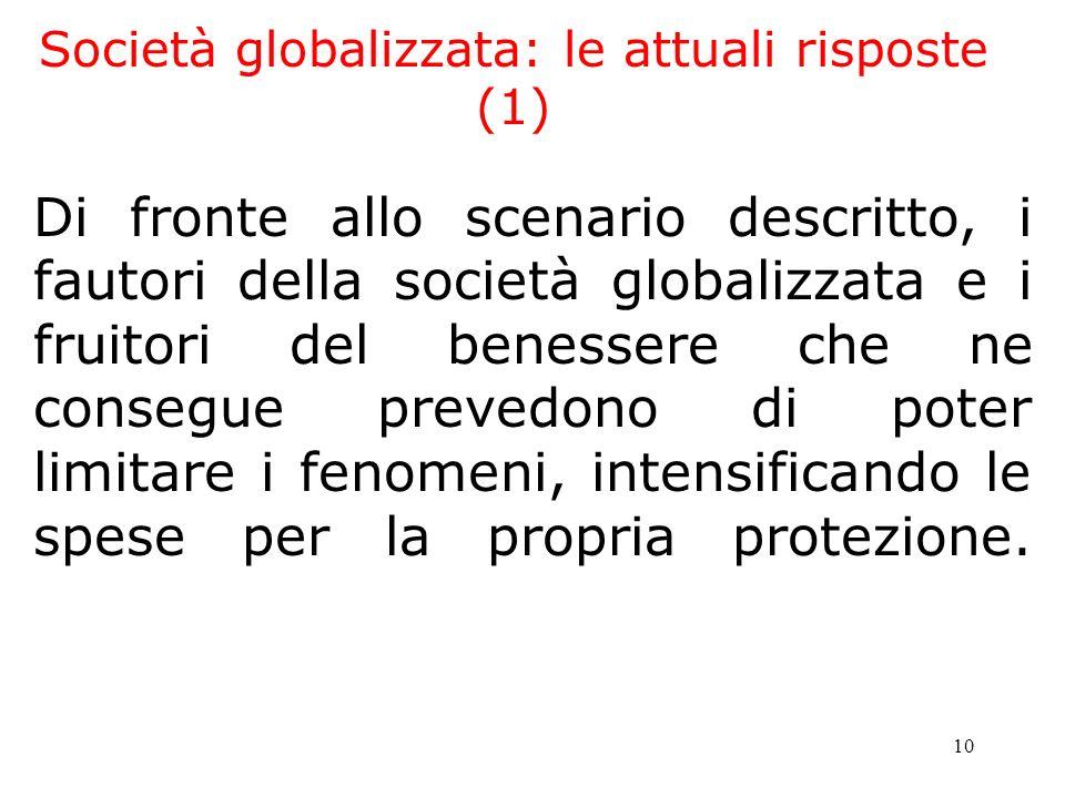 10 Società globalizzata: le attuali risposte (1) Di fronte allo scenario descritto, i fautori della società globalizzata e i fruitori del benessere ch