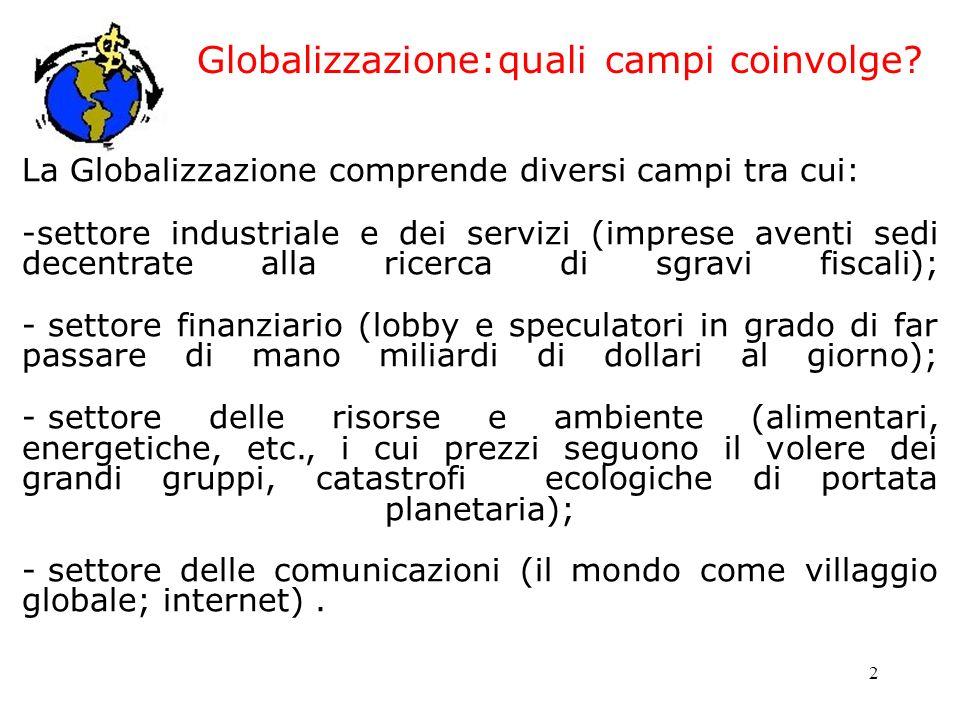 2 Globalizzazione:quali campi coinvolge? La Globalizzazione comprende diversi campi tra cui: -settore industriale e dei servizi (imprese aventi sedi d