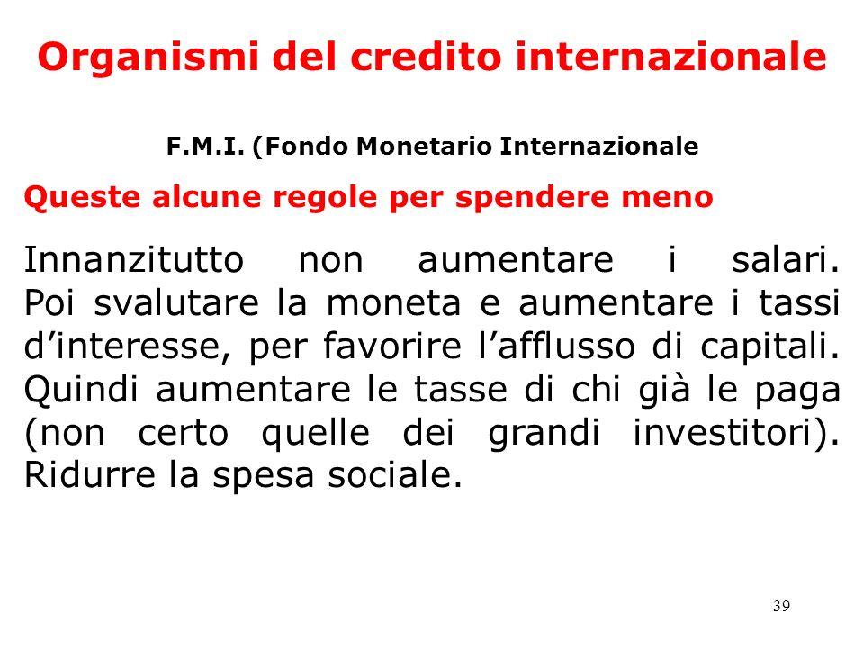 39 Organismi del credito internazionale F.M.I. (Fondo Monetario Internazionale Queste alcune regole per spendere meno Innanzitutto non aumentare i sal