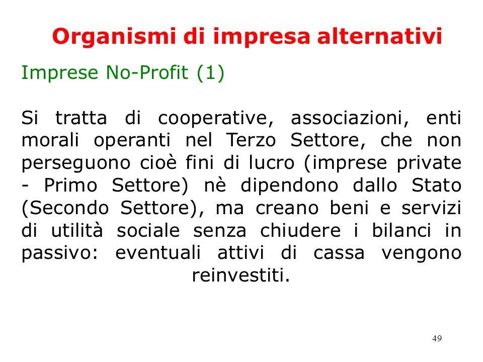 49 Organismi di impresa alternativi Imprese No-Profit (1) Si tratta di cooperative, associazioni, enti morali operanti nel Terzo Settore, che non pers