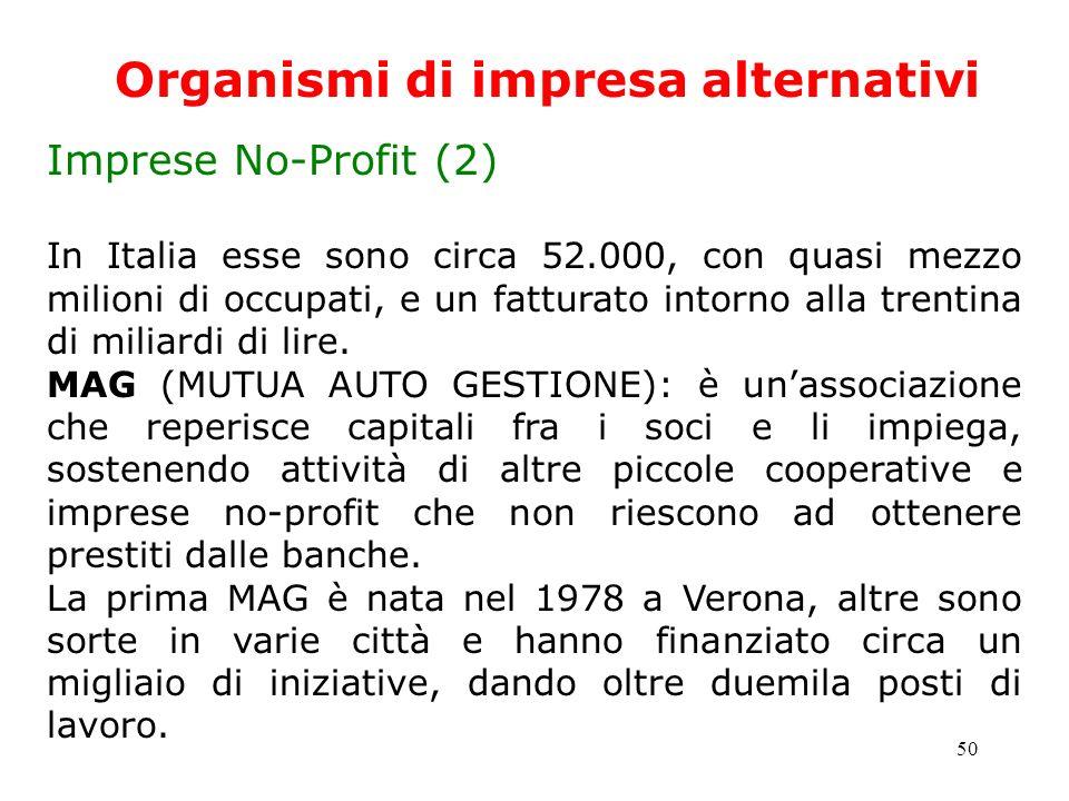 50 Organismi di impresa alternativi Imprese No-Profit (2) In Italia esse sono circa 52.000, con quasi mezzo milioni di occupati, e un fatturato intorn