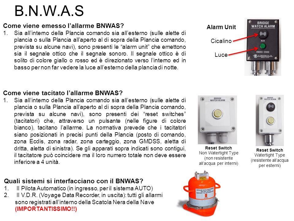 B.N.W.A.S Come viene tacitato lallarme BNWAS? 1.Sia allinterno della Plancia comando sia allesterno (sulle alette di plancia o sulla Plancia allaperto