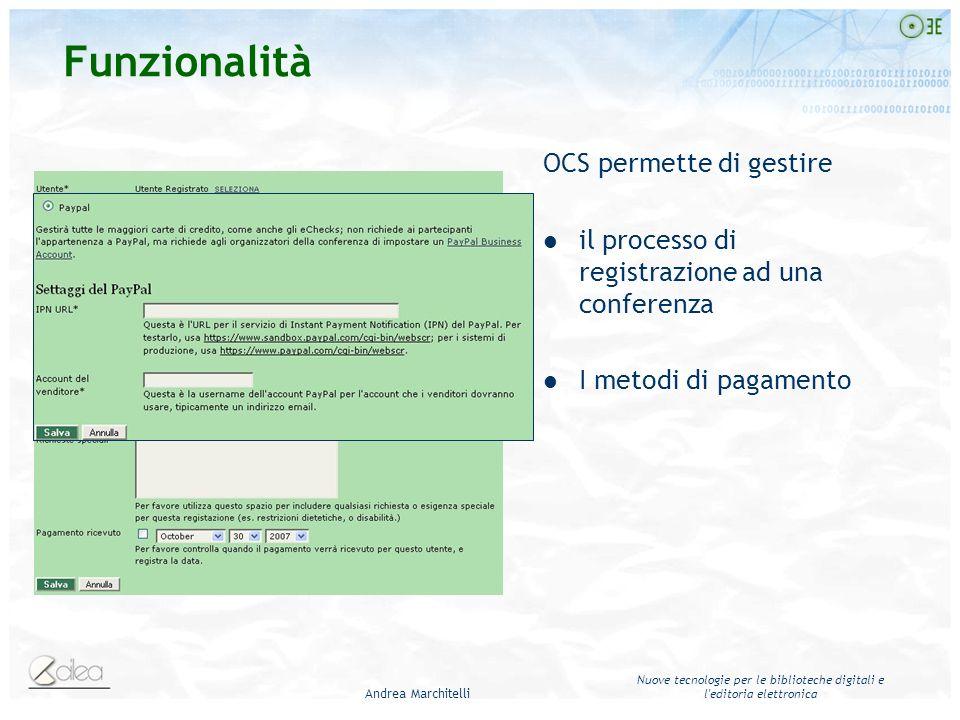 Andrea Marchitelli Nuove tecnologie per le biblioteche digitali e l editoria elettronica Funzionalità OCS permette di gestire il processo di registrazione ad una conferenza I metodi di pagamento