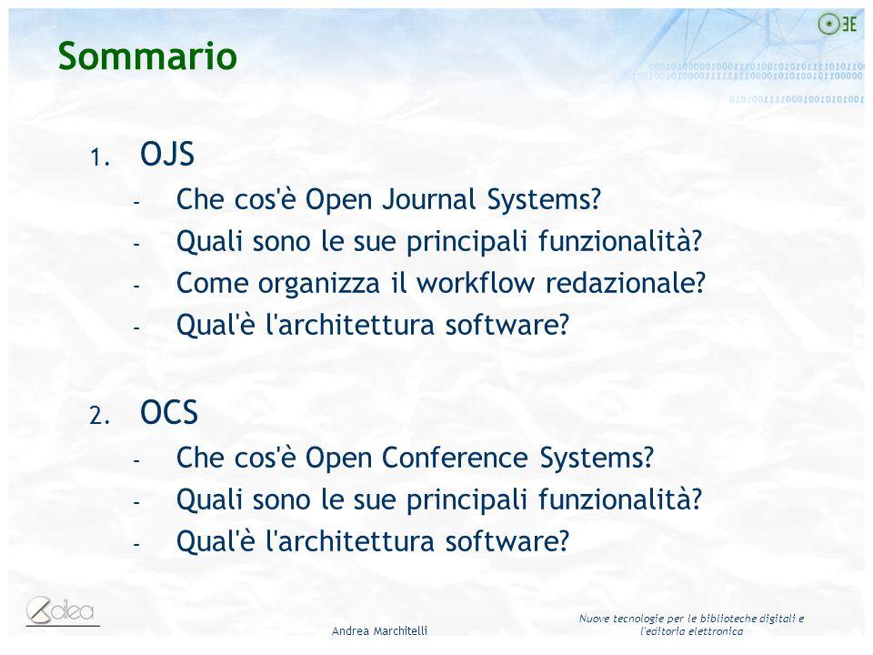Andrea Marchitelli Nuove tecnologie per le biblioteche digitali e l'editoria elettronica Sommario 1. OJS – Che cos'è Open Journal Systems? – Quali son