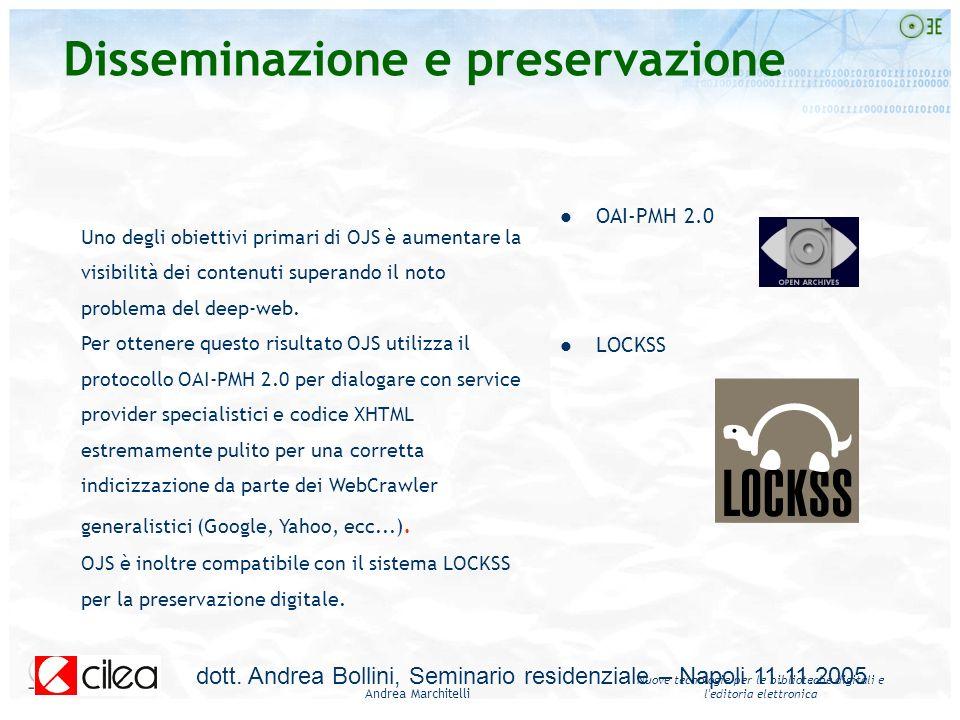 Andrea Marchitelli Nuove tecnologie per le biblioteche digitali e l'editoria elettronica OAI-PMH 2.0 LOCKSS Uno degli obiettivi primari di OJS è aumen