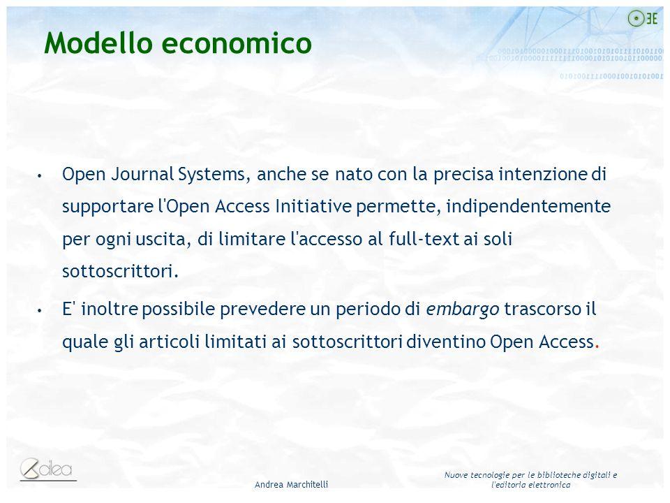 Andrea Marchitelli Nuove tecnologie per le biblioteche digitali e l editoria elettronica Open Journal Systems, anche se nato con la precisa intenzione di supportare l Open Access Initiative permette, indipendentemente per ogni uscita, di limitare l accesso al full-text ai soli sottoscrittori.