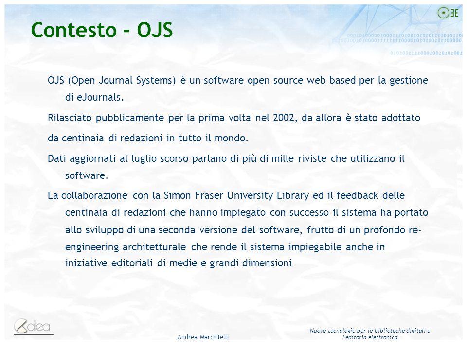 Andrea Marchitelli Nuove tecnologie per le biblioteche digitali e l'editoria elettronica Contesto - OJS OJS (Open Journal Systems) è un software open
