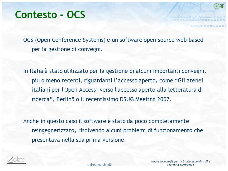 Andrea Marchitelli Nuove tecnologie per le biblioteche digitali e l'editoria elettronica Contesto - OCS OCS (Open Conference Systems) è un software op