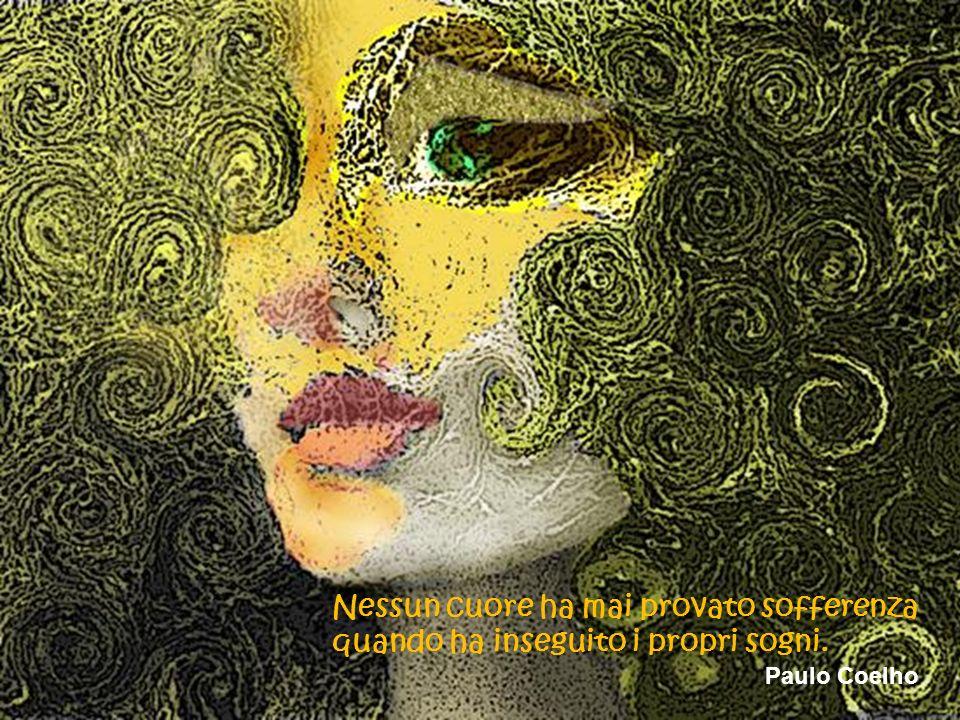 Nessun cuore ha mai provato sofferenza quando ha inseguito i propri sogni. Paulo Coelho