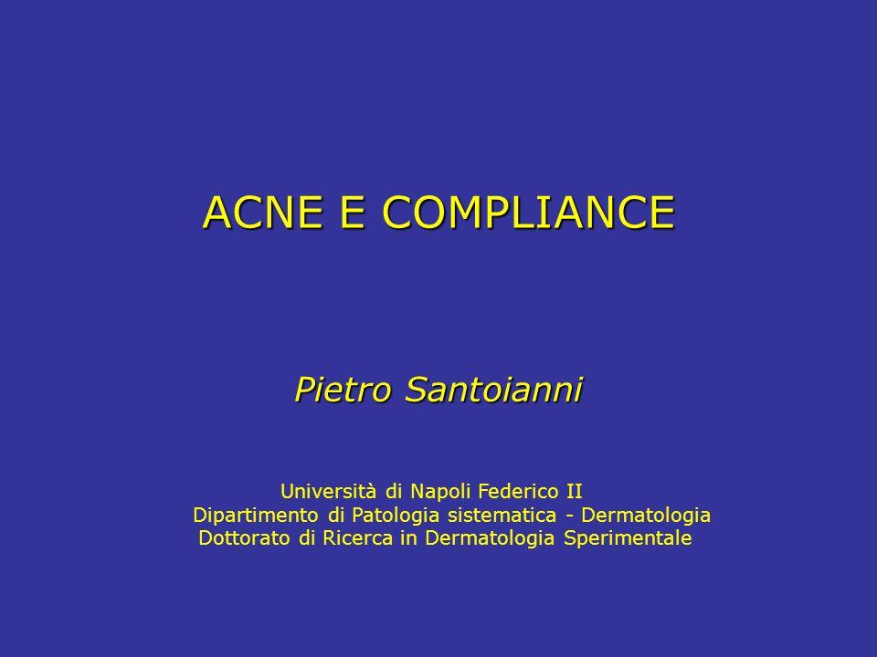 ACNE E COMPLIANCE Pietro Santoianni Università di Napoli Federico II Dipartimento di Patologia sistematica - Dermatologia Dottorato di Ricerca in Derm