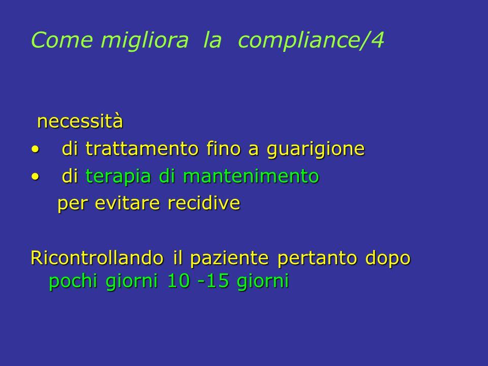 Come migliora la compliance/4 necessità necessità di trattamento fino a guarigione di trattamento fino a guarigione di terapia di mantenimento di tera