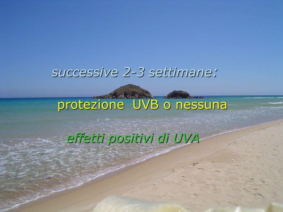 successive 2-3 settimane : protezione UVB o nessuna protezione UVB o nessuna effetti positivi di UVA effetti positivi di UVA