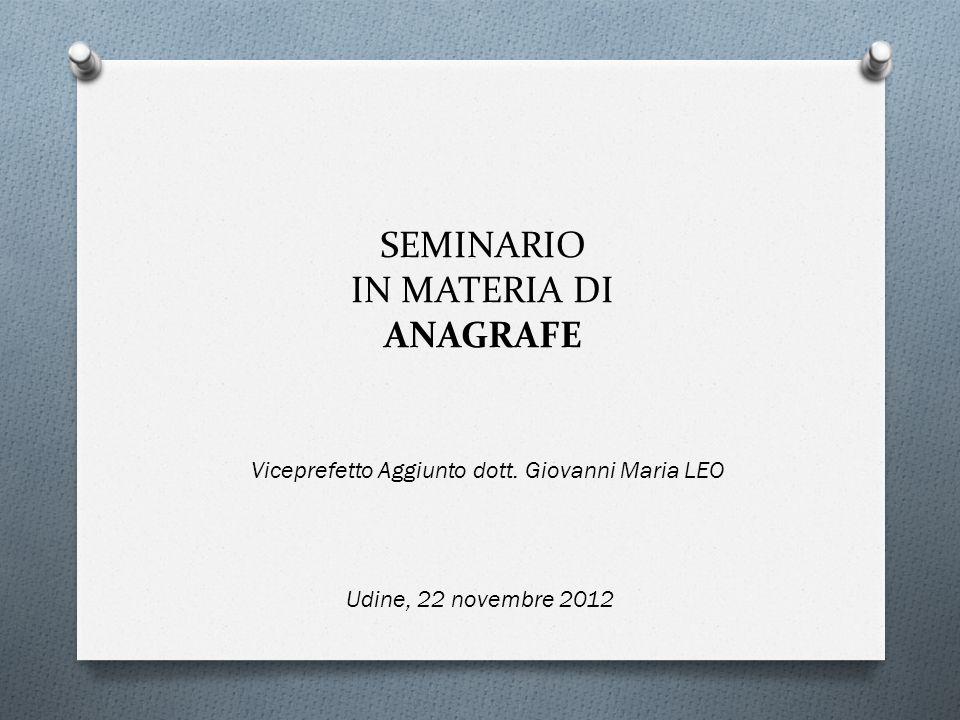 SEMINARIO IN MATERIA DI ANAGRAFE Udine, 22 novembre 2012 Viceprefetto Aggiunto dott. Giovanni Maria LEO