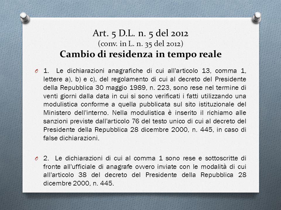 Art. 5 D.L. n. 5 del 2012 (conv. in L. n. 35 del 2012) Cambio di residenza in tempo reale O 1. Le dichiarazioni anagrafiche di cui all'articolo 13, co