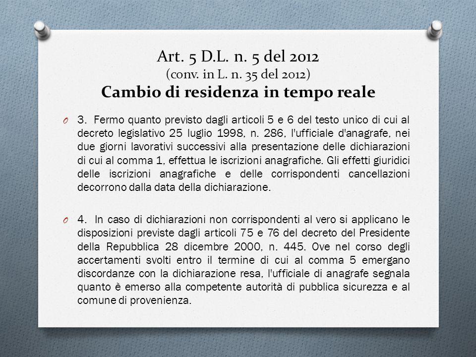 Art. 5 D.L. n. 5 del 2012 (conv. in L. n. 35 del 2012) Cambio di residenza in tempo reale O 3. Fermo quanto previsto dagli articoli 5 e 6 del testo un
