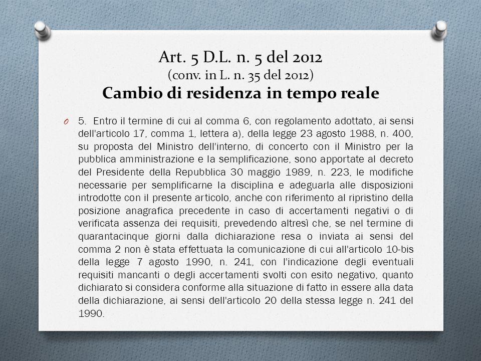 Art. 5 D.L. n. 5 del 2012 (conv. in L. n. 35 del 2012) Cambio di residenza in tempo reale O 5. Entro il termine di cui al comma 6, con regolamento ado