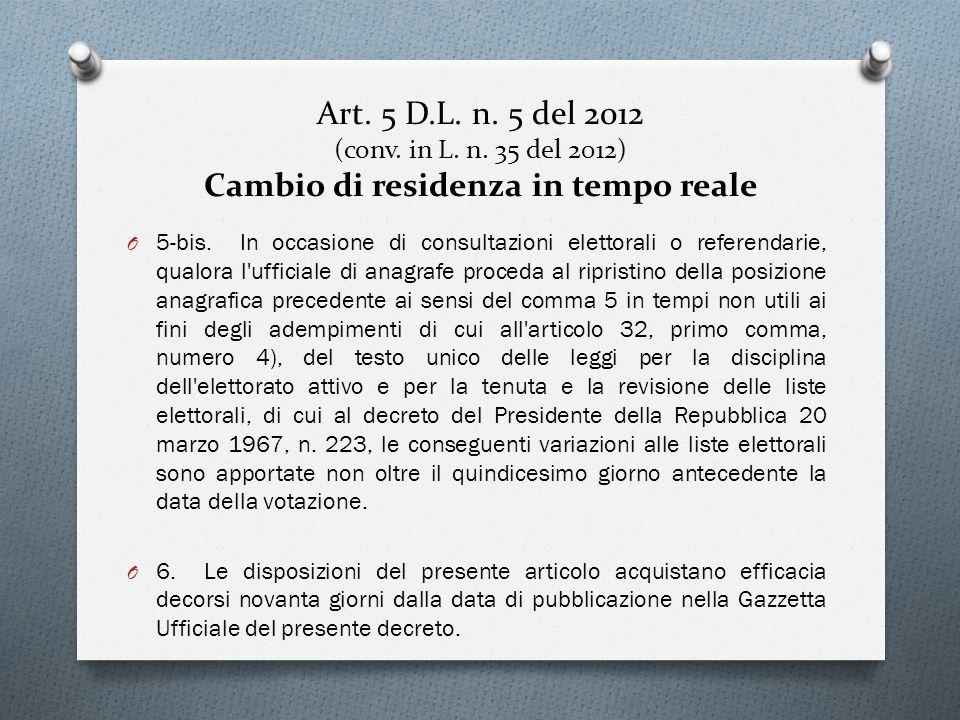 Art. 5 D.L. n. 5 del 2012 (conv. in L. n. 35 del 2012) Cambio di residenza in tempo reale O 5-bis. In occasione di consultazioni elettorali o referend