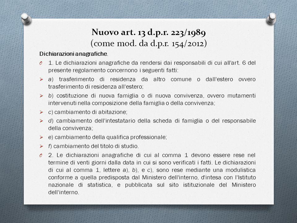 Nuovo art. 13 d.p.r. 223/1989 (come mod. da d.p.r. 154/2012) Dichiarazioni anagrafiche. O 1. Le dichiarazioni anagrafiche da rendersi dai responsabili