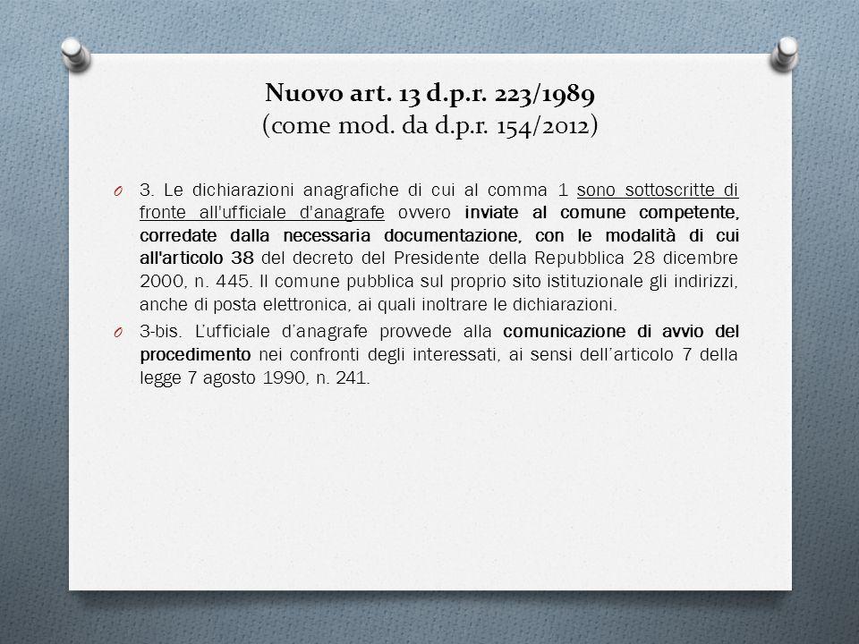 Nuovo art. 13 d.p.r. 223/1989 (come mod. da d.p.r. 154/2012) O 3. Le dichiarazioni anagrafiche di cui al comma 1 sono sottoscritte di fronte all'uffic